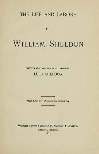 The life and labors of William Sheldon by Lucy Sheldon