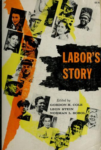 Labor's story as reported by the American labor press by Gordon H. Cole