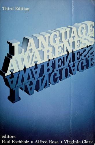 Language awareness by Paul A. Eschholz, Alfred F. Rosa, Virginia P. Clark