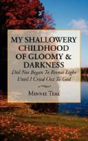 My Shallowery Childhood of Gloomy  and  Darkness by Minnie Teal
