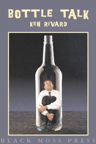 Bottle talk by Ken Rivard