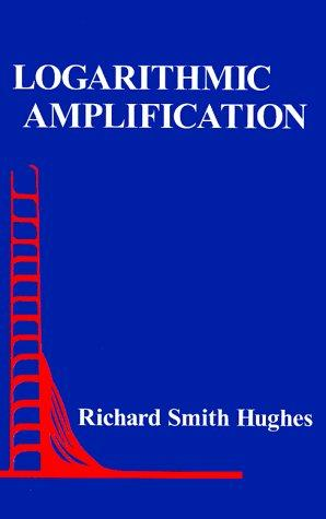 Logarithmic amplification by Richard S. Hughes