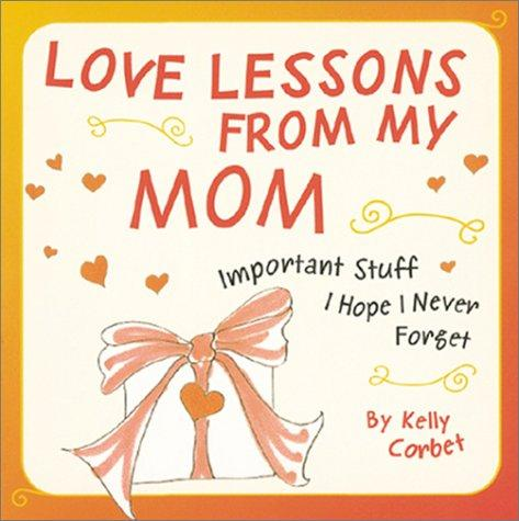Love Lessons From My Mom  by Kelly Corbet
