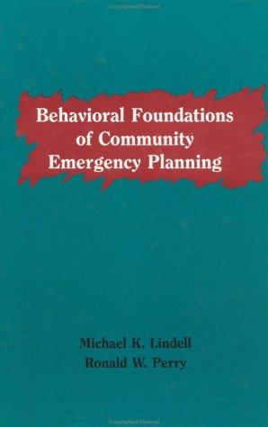 Behavioural Foundations Of Community Emergency Planning by Ronald W. Perry