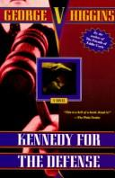 Kennedy for the defense by George V. Higgins