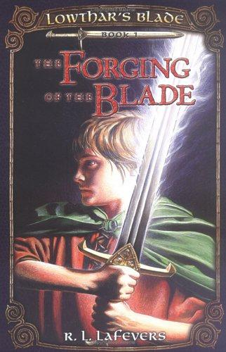 Forging of the Blade (Lowthar's Blade, Book 1) by R. L. LaFevers
