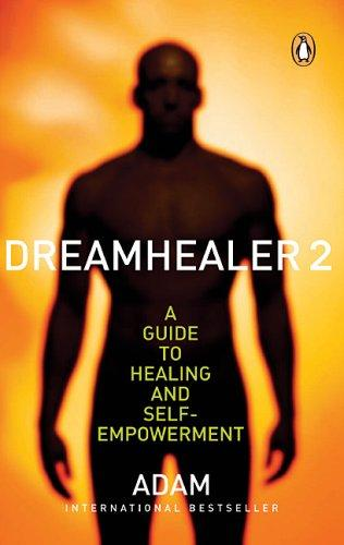 Dreamhealer 2 A Guide to Healing and Self-empowerment by Adam