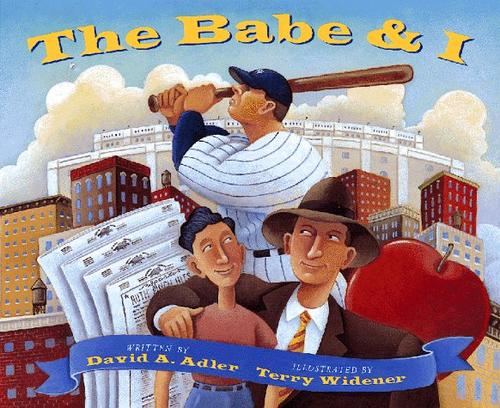 The Babe & I by David A. Adler