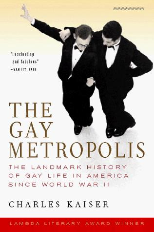The gay metropolis, 1940-1996 by Kaiser, Charles., Charles Kaiser
