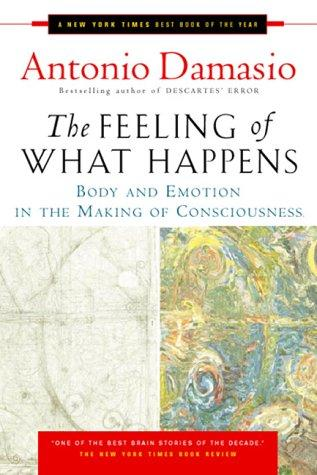 The Feeling of What Happens by Antonio Damasio