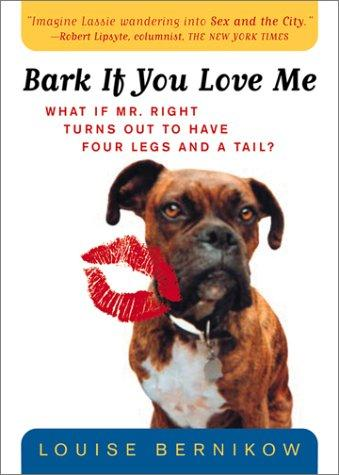 Bark If You Love Me (Harvest Book) by Louise Bernikow