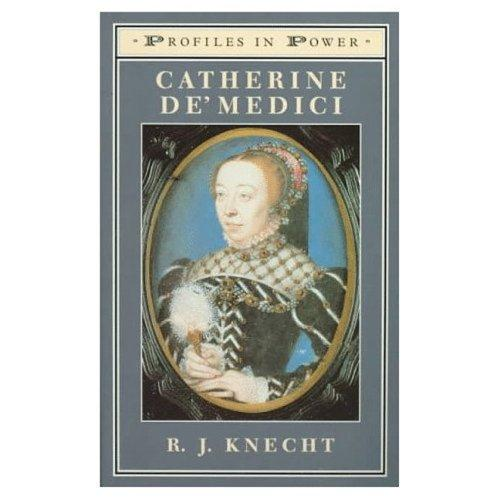 Catherine de'Medici (Profiles in Power Series) by R.J. Knecht