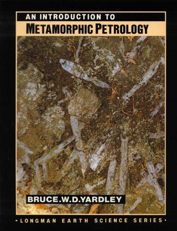 An Introduction to Metamorphic Petrology (Longman Earth Science Series) by B.W.D. Yardley