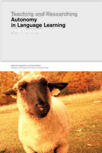 Teaching and Researching Autonomy in Language Learning (Applied Linguistics in Action) by Phil Benson