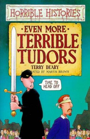 Even More Terrible Tudors (Horrible Histories) by Terry Deary