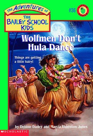 Wolfmen Don't Hula Dance (The Adventures of the Bailey School Kids, #36) by Debbie Dadey, Marcia T. Jones