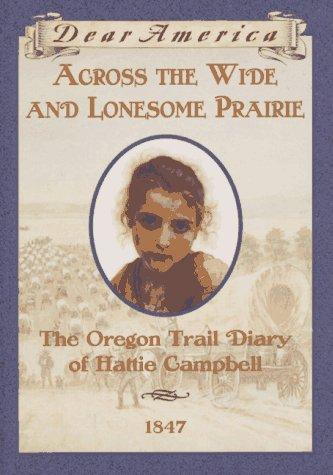 Across the Wide and Lonesome Prairie: The Oregon Trail Diary of Hattie Campbell (Dear America) by Kristiana Gregory