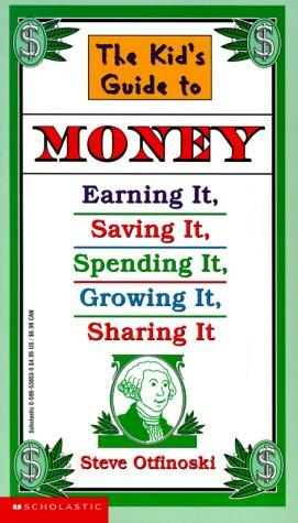 The kid's guide to money : earning it, saving it, spending it, growing it, sharing it by Steven Otfinoski