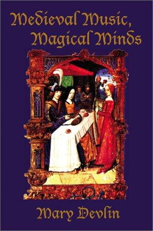 Medieval Music, Magical Minds by Mary Devlin